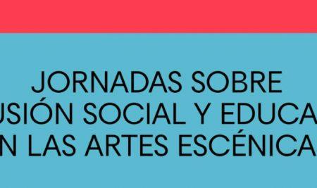 XII Jornadas sobre Inclusión Social y Educación en las Artes Escénicas. Madrid.